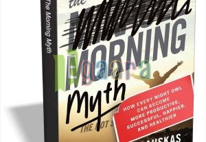 The Morning Myth: How Every Night Owl Can Become More Productive, Successful..