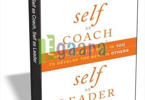 Self as Coach, Self as Leader: Developing the Best in You and Others